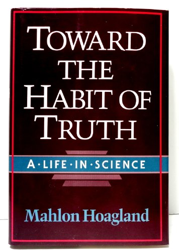 Toward the habit of truth : a life in science.: Hoagland, Mahlon.