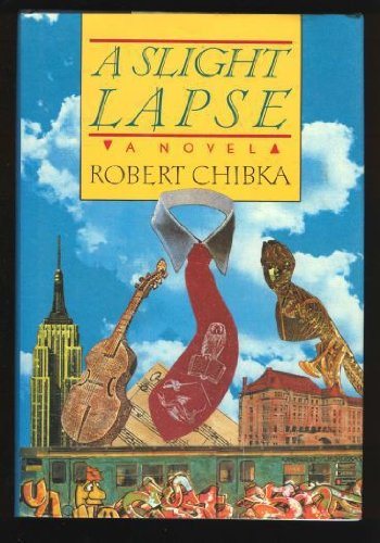 Slight Lapse: A Novel: Chibka, Robert