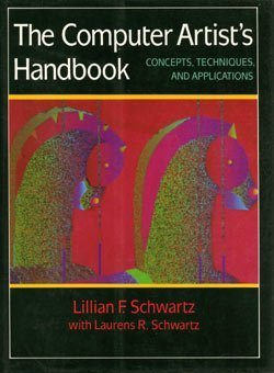 The Computer Artist's Handbook: Concepts, Techniques, and Applications: Schwartz, Lillian F.; ...