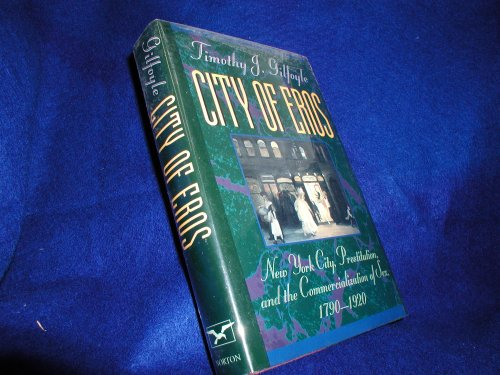 9780393028003: City of Eros: New York City, Prostitution and the Commercialization of Sex, 1790-1920