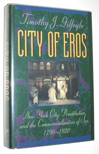 9780393028003: City of Eros: New York City, Prostitution, and the Commercialization of Sex, 1790-1920