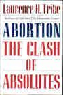 Abortion: The Clash of Absolutes: Laurence H. Tribe
