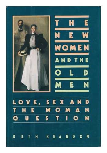 The New Women and the Old Men : Love, Sex and the Woman Question: Brandon, Ruth