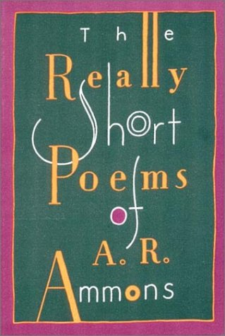Really Short Poems of A. R. Ammons: Ammons, A. R.