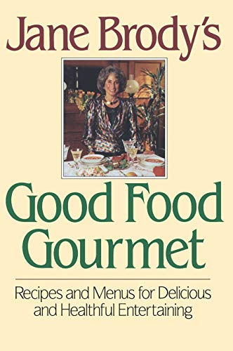 Jane Brody's Good Food Gourmet: Recipes and Menus for Delicious and Healthful Entertaining