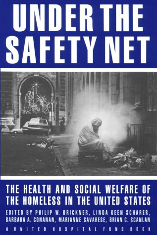 UNDER THE SAFETY NET : THE HEALTH AND SOCIAL WELFARE OF THE HOMELESS IN THE UNITED STATES