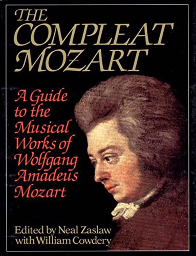 The Compleat Mozart: a Guide to the Musical Works of WA Mozart: Zaslaw, Neal and Cowdery, William
