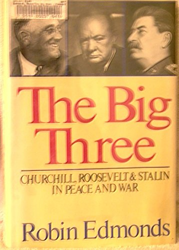 The Big Three: Churchill, Roosevelt and Stalin in Peace & War: Edmonds, Robin