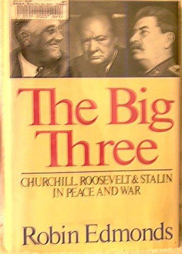 The Big Three: Churchill, Roosevelt and Stalin in Peace & War: Edmonds, Robin