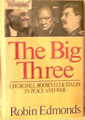 The Big Three: Churchill, Roosevelt and Stalin: Edmonds, Robin