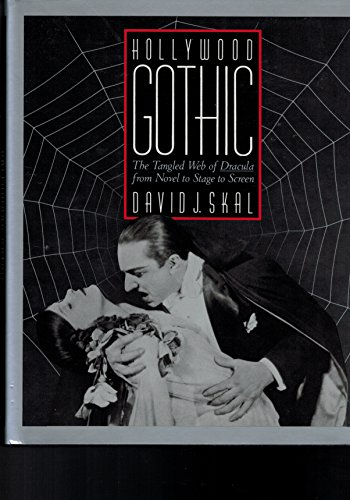 Hollywood Gothic: The Tangled Web of Dracula from Novel to Stage and Screen: David J. Skal