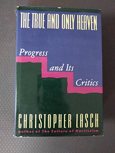 9780393029161: The True and Only Heaven: Progress and Its Critics