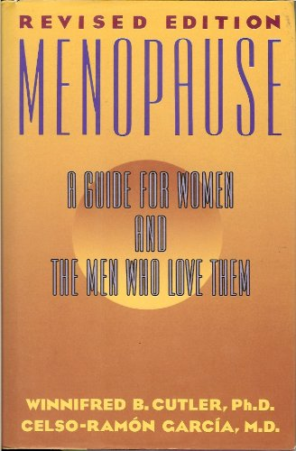Menopause: A Guide for Women and the Men Who Love Them: Cutler, Winnifred Berg; Garcia, Celso-Ramon