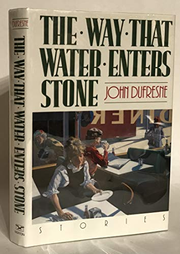 The Way That Water Enters Stone: Stories: Dufresne, John