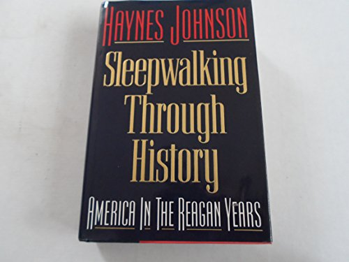 Sleepwalking Through History: America in the Reagan Years: Johnson, Haynes