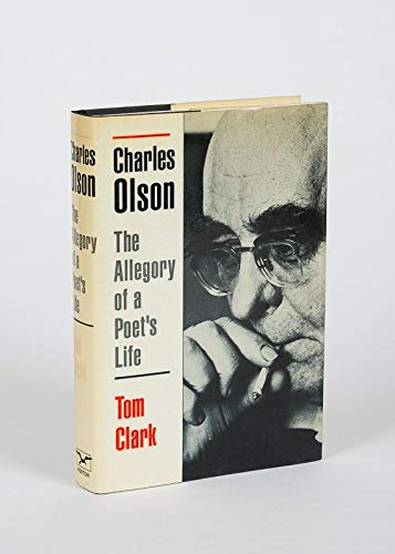 Charles Olson: The Allegory of a Poet's Life: Clark, Tom