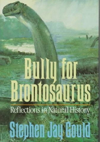 Bully for Brontosaurus: Revlections in Natural History: Gould, Stephen Jay