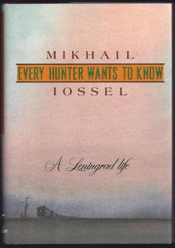 Every Hunter Wants to Know: A Leningrad: Mikhail Iossel
