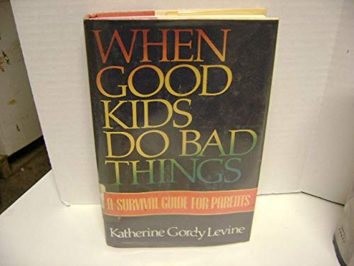 When Good Kids Do Bad Things : Levine, Katherine G.