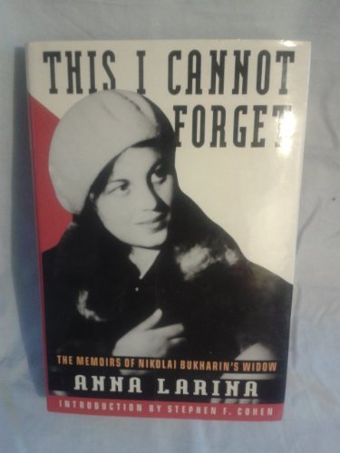 This I Cannot Forget: The Memoirs of Nikolai Bukharin's Widow: Larina, Anna, trans. by Gary Kern