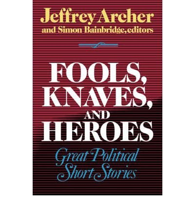 9780393030334: Fools, Knaves and Heroes: Great Political Short Stories