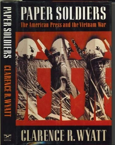 9780393030617: Paper Soldiers: The American Press and the Vietnam War