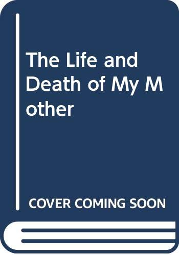 9780393030679: The Life and Death of My Mother
