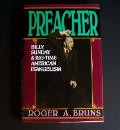 PREACHER Billy Sunday and Big-Time American Evangelism