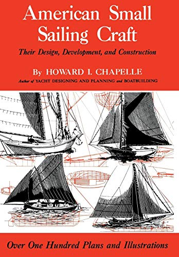 American Small Sailing Craft: Their Design, Development and Construction : Over One Hundred Plans...