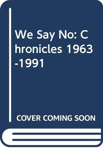 9780393031508: We Say No: Chronicles 1963-1991