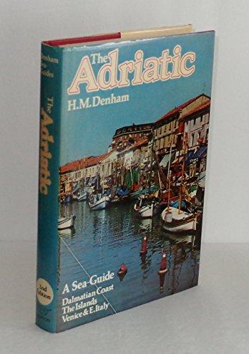 The Adriatic: A Sea-Guide to the Dalmatian: H.M. Denham