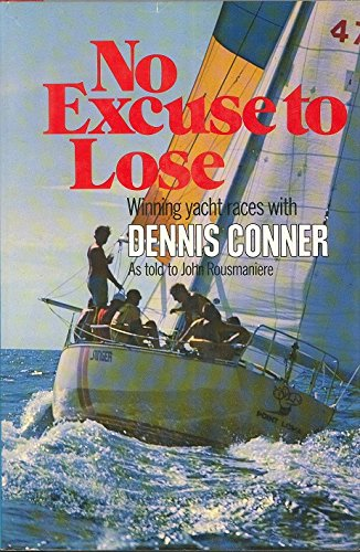 No Excuse to Lose: Winning Yacht Races With Dennis Connor (9780393032123) by Dennis Conner; John Rousmaniere
