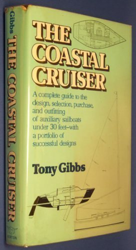 The Coastal Cruiser: A complete guide to the design, selection, purchase, and outfitting of auxil...