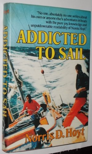 9780393033168: Addicted to Sail: A Half Century of Yachting Experiences