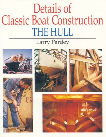 Details Of Classic Boat Construction: The Hull: Pardey, Larry