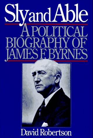 9780393033670: Sly and Able: A Political Biography of James F. Byrnes