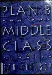 Plan B for the Middle Class: Stories: Carlson, Ron