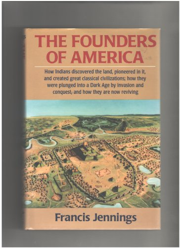 9780393033731: The Founders of America: How Indians Discovered the Land, Pioneered in It, and Created Great Classical Civilizations; How They Were Plunged into A D