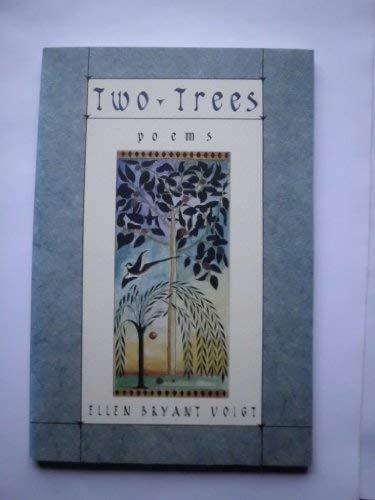 Two Trees: Poems: Voigt, Ellen Bryant