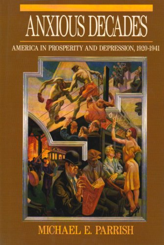 Anxious Decades: America in Prosperity and Depression,: Parrish, Michael E.