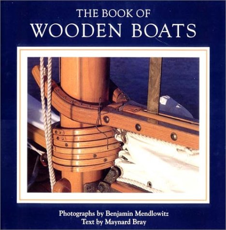 The book of wooden boats.: Bray, Maynard - Benjamin Mendlowitz (Photo)