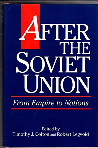 After the Soviet Union: From Empire to Nations (American Assembly Series): Colton, Timothy J.