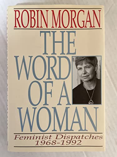 9780393034271: The Morgan: the Word of A Woman: Feminist Dispatches 1968 - 1992: Feminist Dispatches, 1968-1992