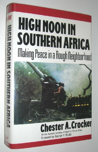 High Noon in Southern Africa: Making Peace: Chester A. Crocker