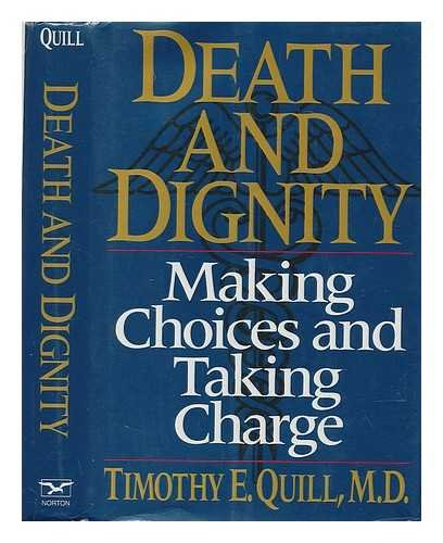 Death and Dignity: Making Choices and Taking Charge: Quill, Timothy E.