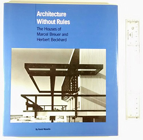9780393034912: Architecture Without Rules: The Houses of Marcel Breuer and Herbert Beckhard (First Edition)