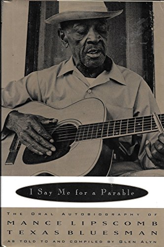 I Say Me for a Parable: The Oral Autobiography of Mance Lipscomb, Texas Bluesman: Lipscomb, Mance; ...