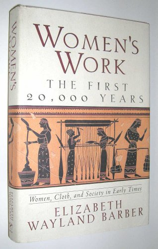 Women's Work : The First 20,000 Years - Women, Cloth and Society in Early Times