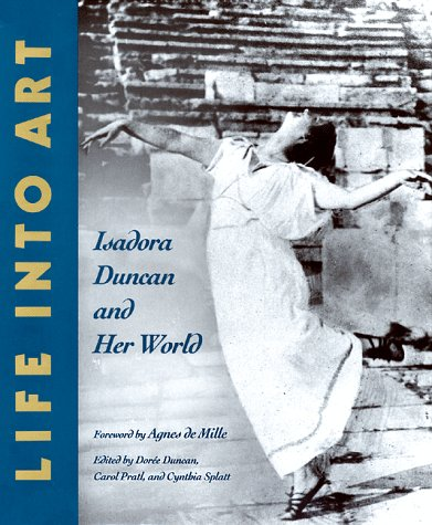 LIFE INTO ART. Isadora Duncan and Her World. Foreword by Agnes de Mille. Text by Cynthia Splatt.