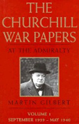 The Churchill War Papers Volume I At the Admiralty September 1939-May 1940: Gilbert, Martin